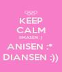 KEEP CALM IIMASEN :) ANISEN :*  DIANSEN :)) - Personalised Poster A4 size