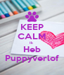 KEEP CALM Ik Heb Puppyverlof - Personalised Poster A4 size