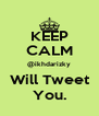 KEEP CALM @ikhdarizky Will Tweet You. - Personalised Poster A4 size