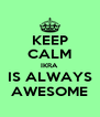 KEEP CALM IKRA IS ALWAYS AWESOME - Personalised Poster A4 size