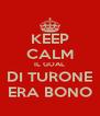 KEEP CALM IL GOAL DI TURONE ERA BONO - Personalised Poster A4 size