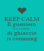 KEEP CALM Il guerriero E LA DAMA di ghiaccio is comming - Personalised Poster A4 size