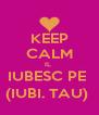 KEEP CALM IL  IUBESC PE  (IUBI. TAU)  - Personalised Poster A4 size