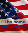 KEEP CALM  I'll be home  Next Month - Personalised Poster A4 size