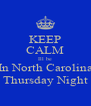 KEEP CALM Ill be In North Carolina Thursday Night - Personalised Poster A4 size