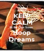 KEEP CALM Ill Be Out Soon  Hoop Dreams - Personalised Poster A4 size