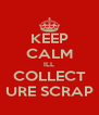 KEEP CALM ILL COLLECT URE SCRAP - Personalised Poster A4 size