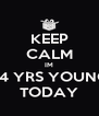 KEEP CALM IM 24 YRS YOUNG TODAY - Personalised Poster A4 size