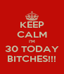 KEEP CALM I'M 30 TODAY BITCHES!!! - Personalised Poster A4 size