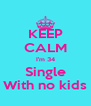 KEEP CALM I'm 34 Single With no kids - Personalised Poster A4 size