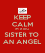 KEEP CALM IM A BIG  SISTER TO  AN ANGEL - Personalised Poster A4 size
