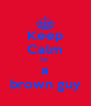 Keep Calm im  a brown guy - Personalised Poster A4 size