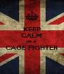 KEEP CALM IM A CAGE FIGHTER  - Personalised Poster A4 size