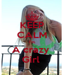 KEEP CALM I'm A crazy  Girl  - Personalised Poster A4 size