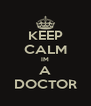 KEEP CALM IM A DOCTOR - Personalised Poster A4 size