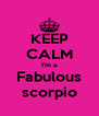KEEP CALM I'm a Fabulous scorpio - Personalised Poster A4 size