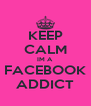 KEEP CALM IM A FACEBOOK ADDICT - Personalised Poster A4 size