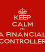 KEEP CALM I'M A FINANCIAL CONTROLLER - Personalised Poster A4 size