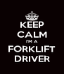 KEEP CALM I'M A FORKLIFT DRIVER - Personalised Poster A4 size