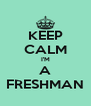 KEEP CALM I'M A FRESHMAN - Personalised Poster A4 size