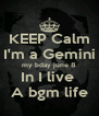 KEEP Calm I'm a Gemini my bday june 8 In I live  A bgm life - Personalised Poster A4 size