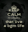 KEEP CALM I'm a Gemini that live a bgm life - Personalised Poster A4 size