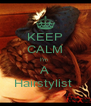 KEEP CALM I'm  A Hairstylist  - Personalised Poster A4 size