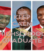 KEEP CALM IM A HIGHSCHOOL GRADUATE - Personalised Poster A4 size