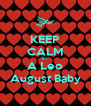 KEEP CALM Im  A Leo August Baby - Personalised Poster A4 size