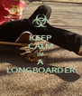 KEEP CALM IM A LONGBOARDER - Personalised Poster A4 size