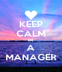 KEEP CALM IM A MANAGER - Personalised Poster A4 size