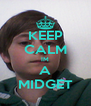 KEEP CALM IM A MIDGET - Personalised Poster A4 size