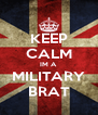 KEEP CALM IM A MILITARY BRAT - Personalised Poster A4 size