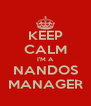KEEP CALM I'M A NANDOS MANAGER - Personalised Poster A4 size
