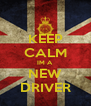 KEEP CALM IM A NEW DRIVER - Personalised Poster A4 size