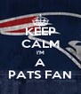 KEEP CALM I'M A PATS FAN - Personalised Poster A4 size