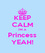 KEEP CALM I'M A Princess YEAH! - Personalised Poster A4 size