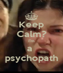 Keep Calm? I'm a  psychopath - Personalised Poster A4 size