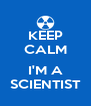 KEEP CALM  I'M A SCIENTIST - Personalised Poster A4 size