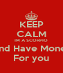 KEEP CALM IM A SCORPIO And Have Money For you - Personalised Poster A4 size