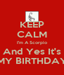 KEEP CALM I'm A Scorpio And Yes It's MY BIRTHDAY - Personalised Poster A4 size