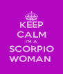 KEEP CALM I'M A SCORPIO WOMAN  - Personalised Poster A4 size