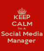 KEEP CALM I'm A Social Media Manager - Personalised Poster A4 size