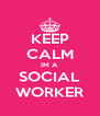 KEEP CALM IM A SOCIAL WORKER - Personalised Poster A4 size