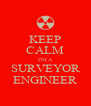 KEEP CALM I'M A SURVEYOR ENGINEER - Personalised Poster A4 size