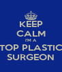 KEEP CALM I'M A TOP PLASTIC SURGEON - Personalised Poster A4 size