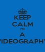 KEEP CALM I'M A VIDEOGRAPHY - Personalised Poster A4 size