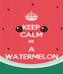 KEEP CALM IM A WATERMELON - Personalised Poster A4 size