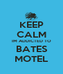 KEEP CALM IM ADDICTED TO BATES MOTEL - Personalised Poster A4 size