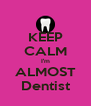 KEEP CALM I'm ALMOST Dentist - Personalised Poster A4 size